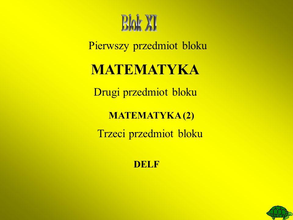 Pierwszy przedmiot bloku MATEMATYKA Drugi przedmiot bloku MATEMATYKA (2) Trzeci przedmiot bloku DELF