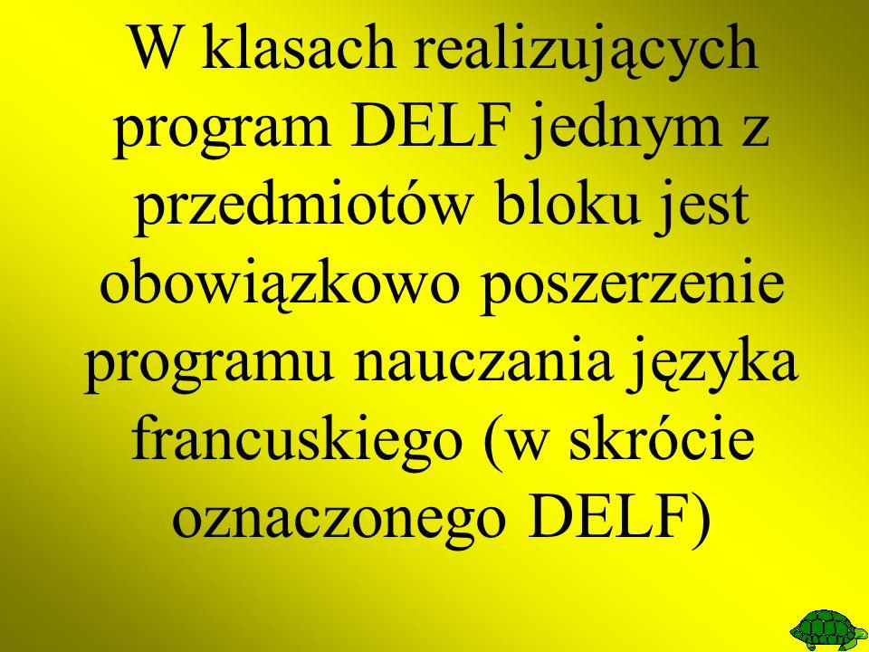 W klasach realizujących program DELF jednym z przedmiotów bloku jest obowiązkowo poszerzenie programu nauczania języka francuskiego (w skrócie oznaczonego DELF)