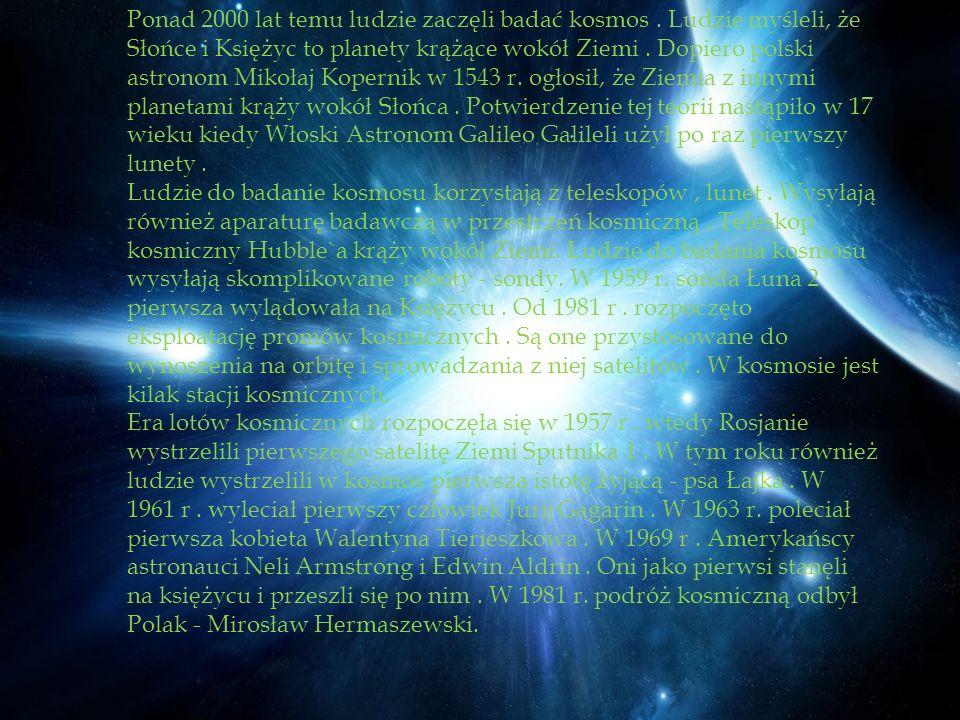 Ponad 2000 lat temu ludzie zaczęli badać kosmos. Ludzie myśleli, że Słońce i Księżyc to planety krążące wokół Ziemi. Dopiero polski astronom Mikołaj K