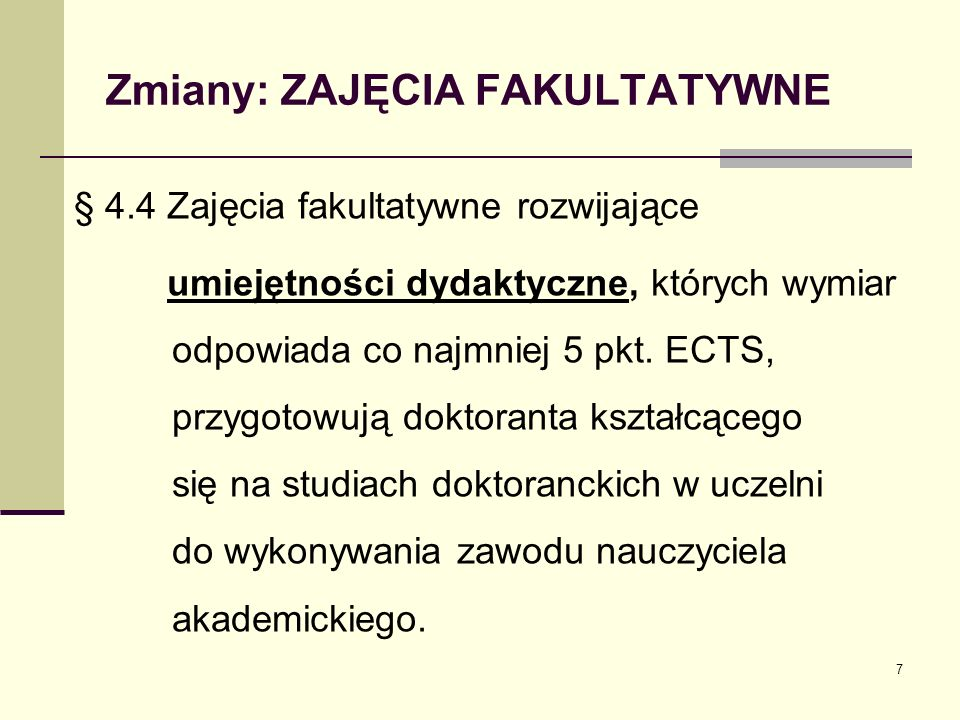 Zmiany: ZAJĘCIA FAKULTATYWNE § 4.4 Zajęcia fakultatywne rozwijające umiejętności dydaktyczne, których wymiar odpowiada co najmniej 5 pkt.