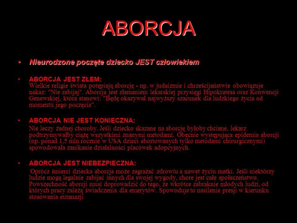 ABORCJA Nieurodzone poczęte dziecko JEST człowiekiemNieurodzone poczęte dziecko JEST człowiekiem ABORCJA JEST ZŁEM: Wielkie religie świata potępiają aborcję - np.