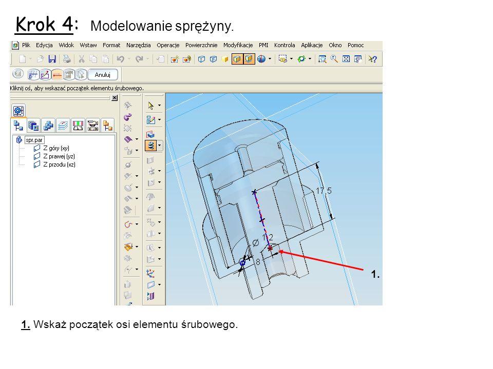 Krok 4: Modelowanie sprężyny. 1. Wskaż początek osi elementu śrubowego. 1.