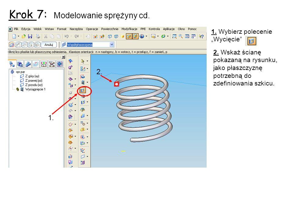 Krok 7: Modelowanie sprężyny cd.1. Wybierz polecenie Wycięcie 2.