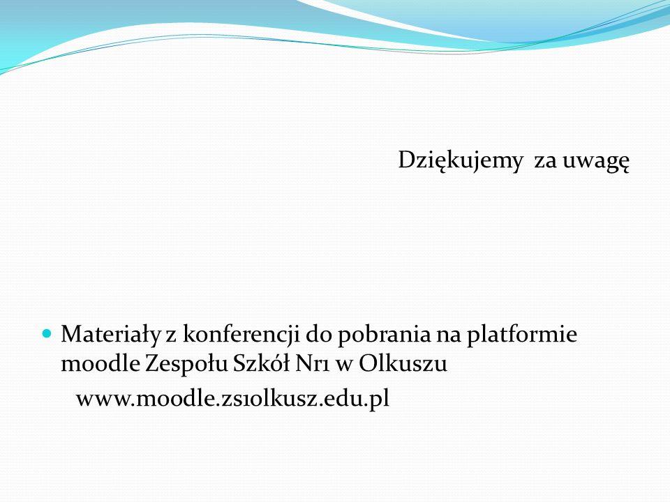 Dziękujemy za uwagę Materiały z konferencji do pobrania na platformie moodle Zespołu Szkół Nr1 w Olkuszu www.moodle.zs1olkusz.edu.pl