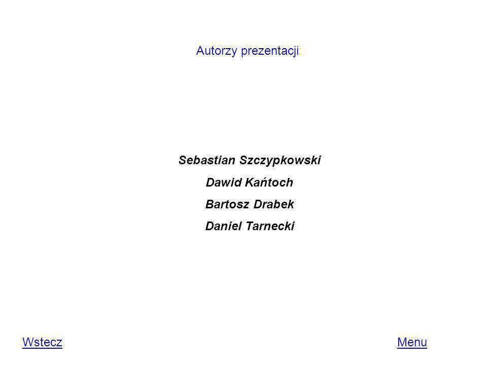 Autorzy prezentacji: Sebastian Szczypkowski Dawid Kańtoch Bartosz Drabek Daniel Tarnecki WsteczWstecz MenuMenu