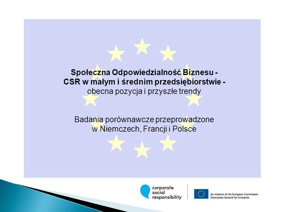 Społeczna Odpowiedzialność Biznesu - CSR w małym i średnim przedsiębiorstwie - obecna pozycja i przyszłe trendy Badania porównawcze przeprowadzone w Niemczech, Francji i Polsce