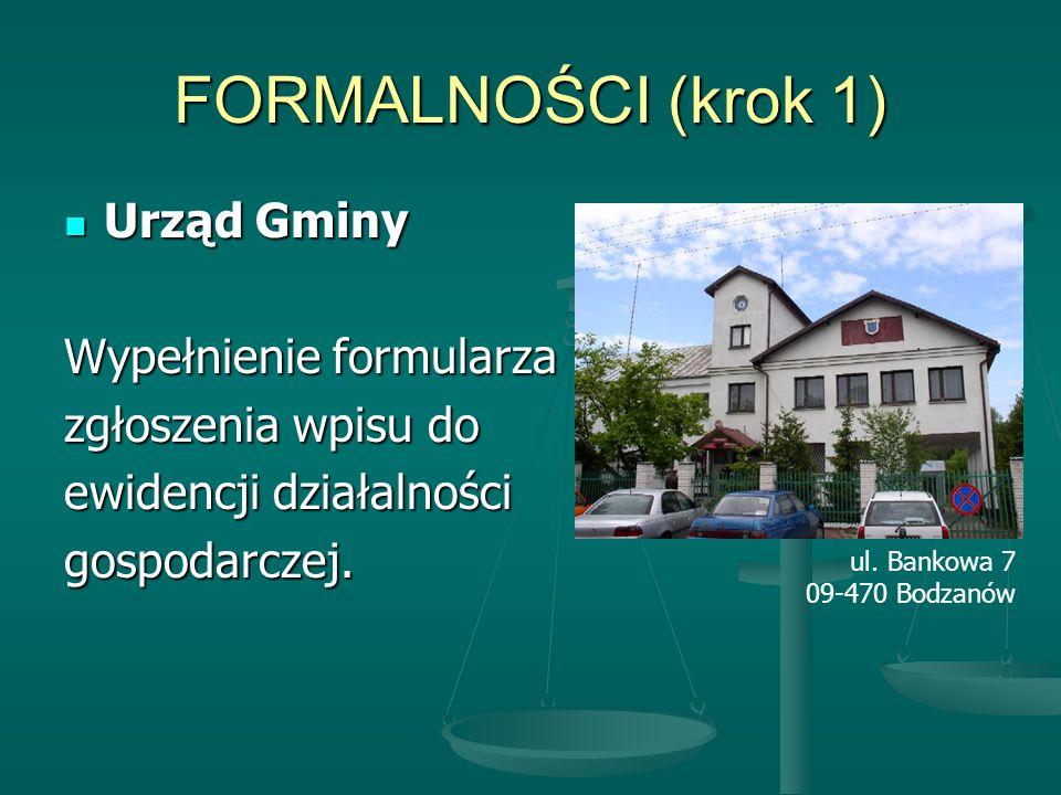 FORMALNOŚCI (krok 1) Urząd Gminy Urząd Gminy Wypełnienie formularza zgłoszenia wpisu do ewidencji działalności gospodarczej.