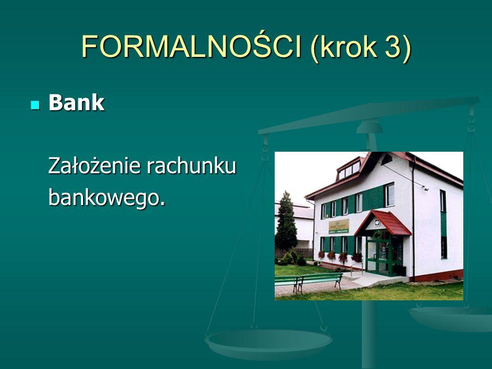 FORMALNOŚCI (krok 3) Bank Bank Założenie rachunku bankowego.