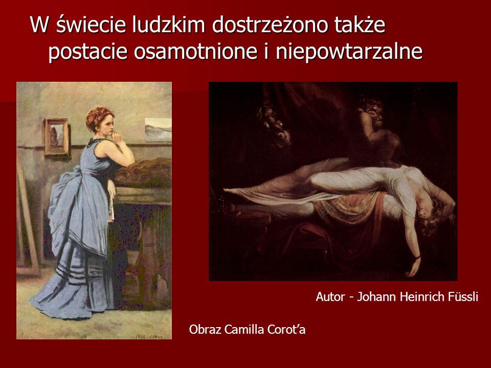 W świecie ludzkim dostrzeżono także postacie osamotnione i niepowtarzalne Obraz Camilla Corota Autor - Johann Heinrich Füssli