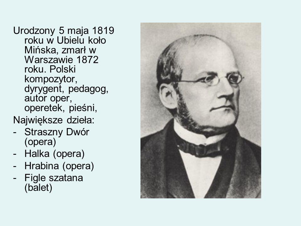 Urodzony 5 maja 1819 roku w Ubielu koło Mińska, zmarł w Warszawie 1872 roku. Polski kompozytor, dyrygent, pedagog, autor oper, operetek, pieśni, Najwi