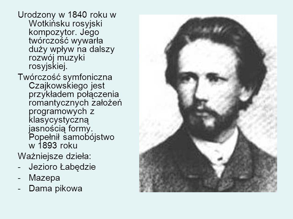 Urodzony w 1840 roku w Wotkińsku rosyjski kompozytor. Jego twórczość wywarła duży wpływ na dalszy rozwój muzyki rosyjskiej. Twórczość symfoniczna Czaj