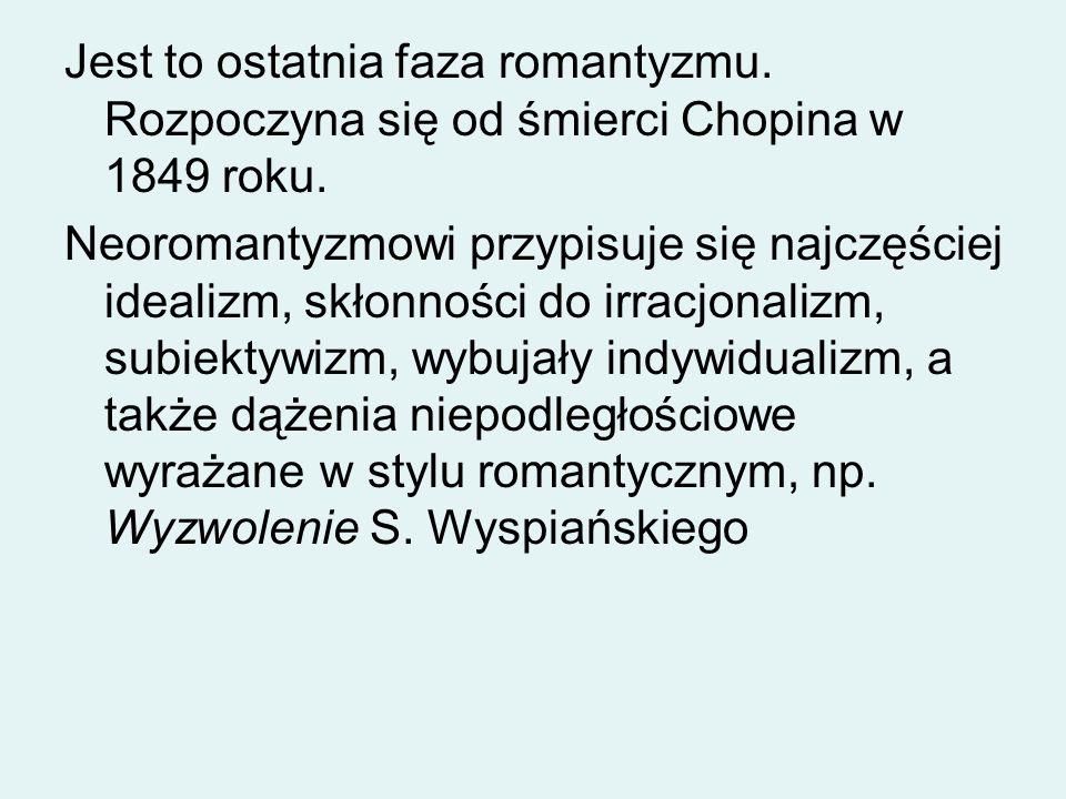 Jest to ostatnia faza romantyzmu. Rozpoczyna się od śmierci Chopina w 1849 roku. Neoromantyzmowi przypisuje się najczęściej idealizm, skłonności do ir