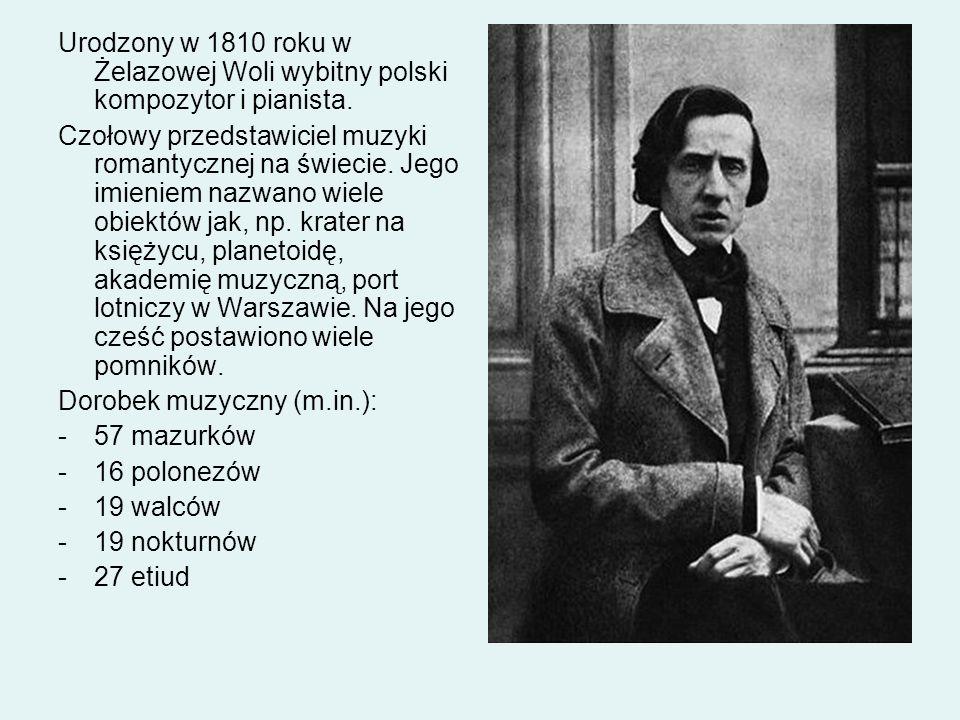 Urodzony w 1810 roku w Żelazowej Woli wybitny polski kompozytor i pianista. Czołowy przedstawiciel muzyki romantycznej na świecie. Jego imieniem nazwa