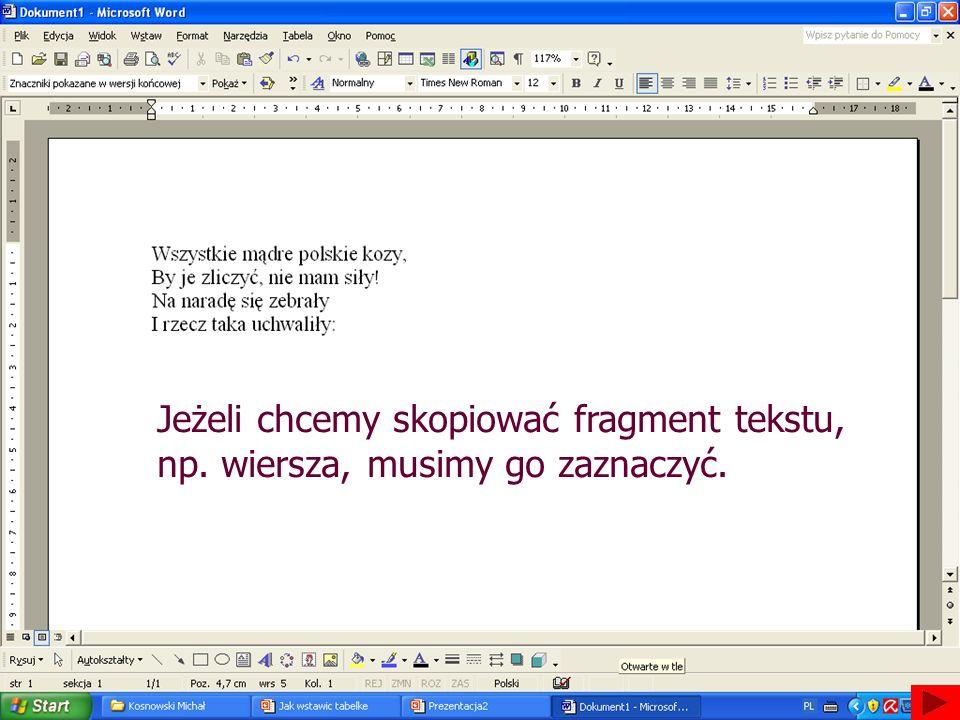 Jeżeli chcemy skopiować fragment tekstu, np. wiersza, musimy go zaznaczyć.