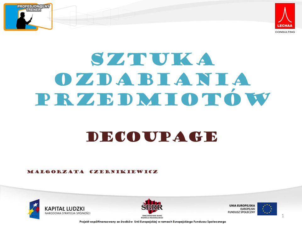 Małgorzata Czernikiewicz DECOUPAGE SZTUKA OZDABIANIA PRZEDMIOTÓW 1