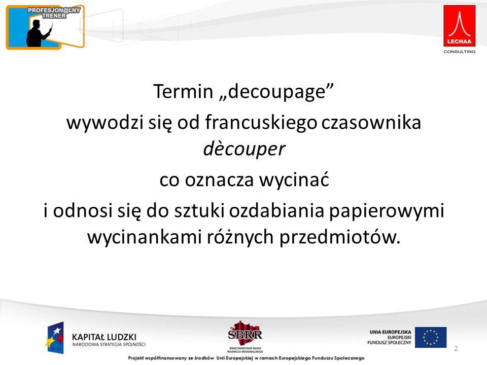 Termin decoupage wywodzi się od francuskiego czasownika dècouper co oznacza wycinać i odnosi się do sztuki ozdabiania papierowymi wycinankami różnych
