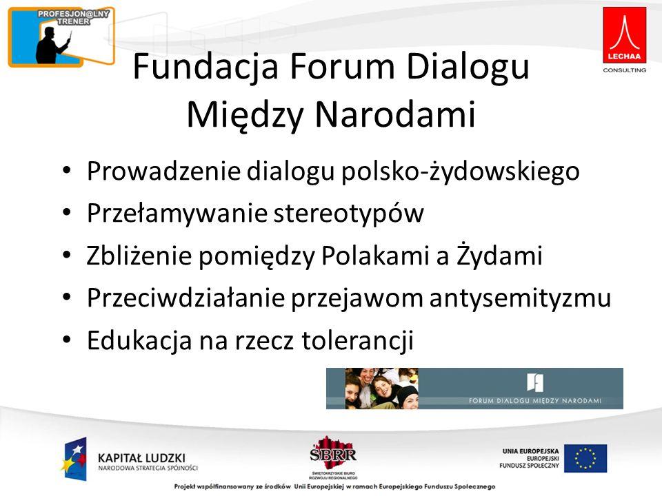 Fundacja Forum Dialogu Między Narodami Prowadzenie dialogu polsko-żydowskiego Przełamywanie stereotypów Zbliżenie pomiędzy Polakami a Żydami Przeciwdziałanie przejawom antysemityzmu Edukacja na rzecz tolerancji