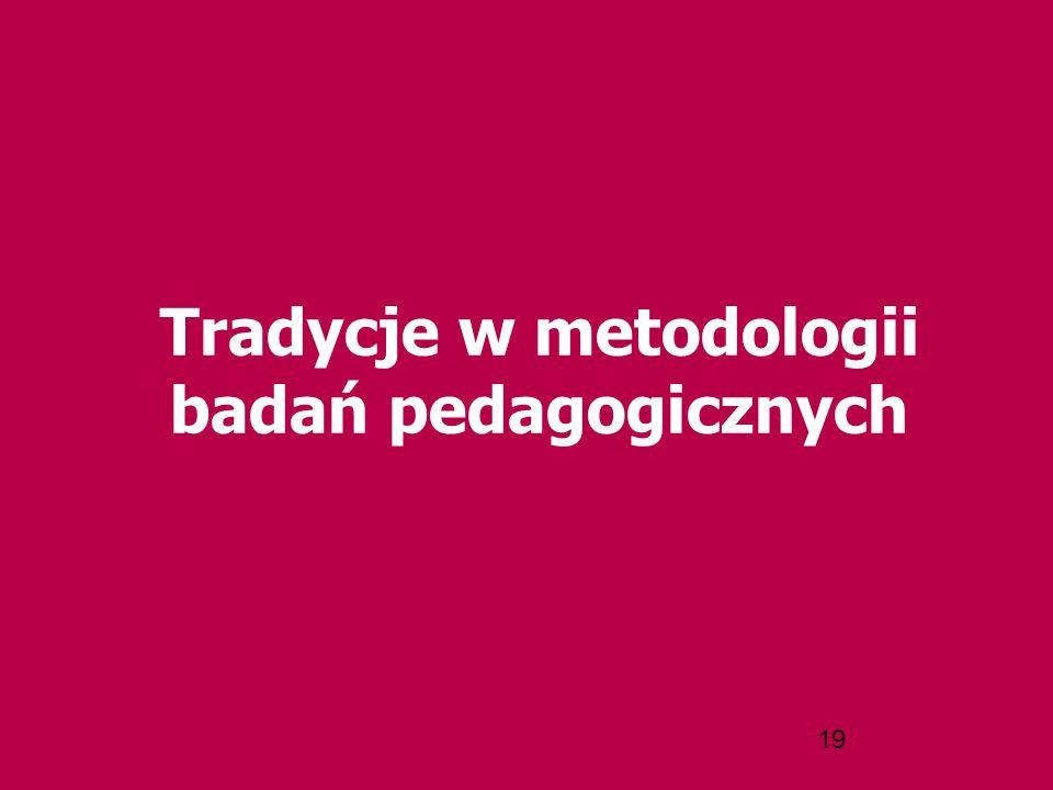 19 Tradycje w metodologii badań pedagogicznych