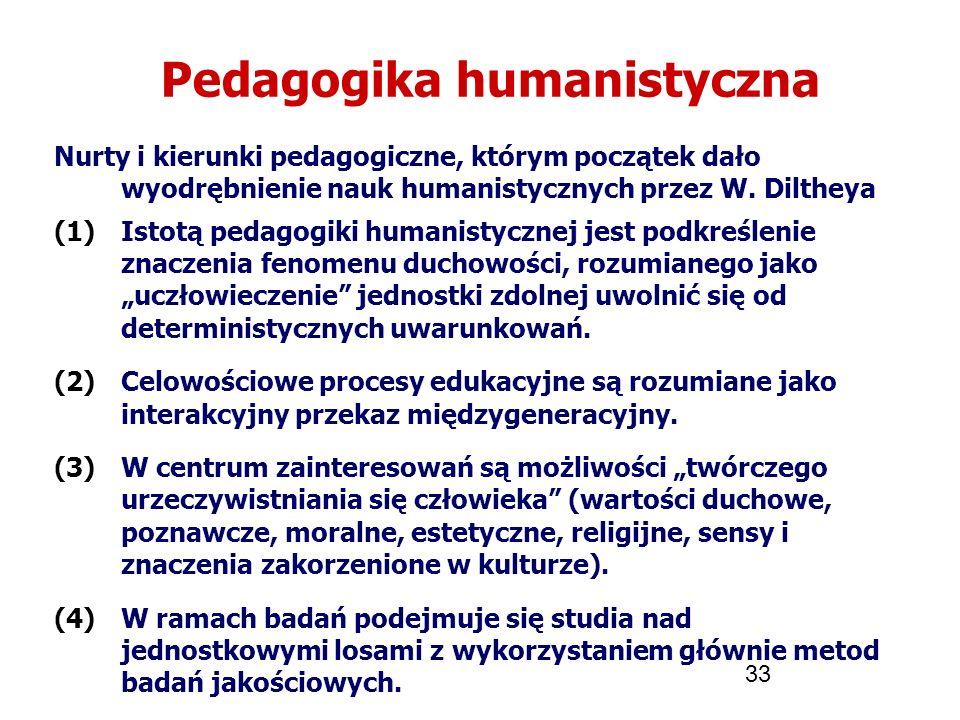 33 Pedagogika humanistyczna Nurty i kierunki pedagogiczne, którym początek dało wyodrębnienie nauk humanistycznych przez W. Diltheya (1)Istotą pedagog