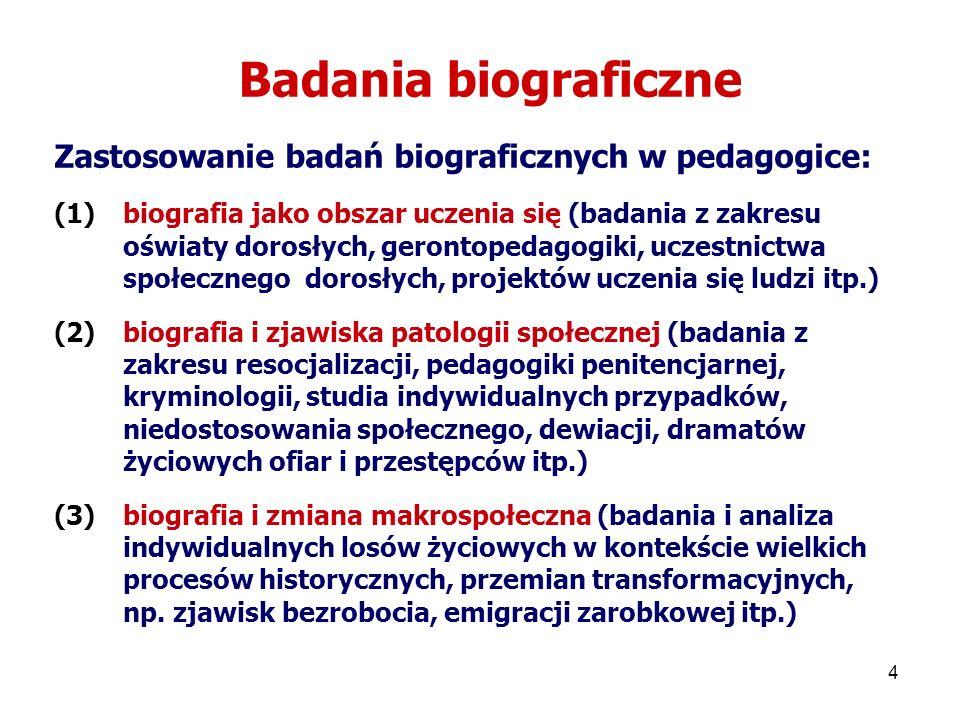 4 Badania biograficzne Zastosowanie badań biograficznych w pedagogice: (1)biografia jako obszar uczenia się (badania z zakresu oświaty dorosłych, gero