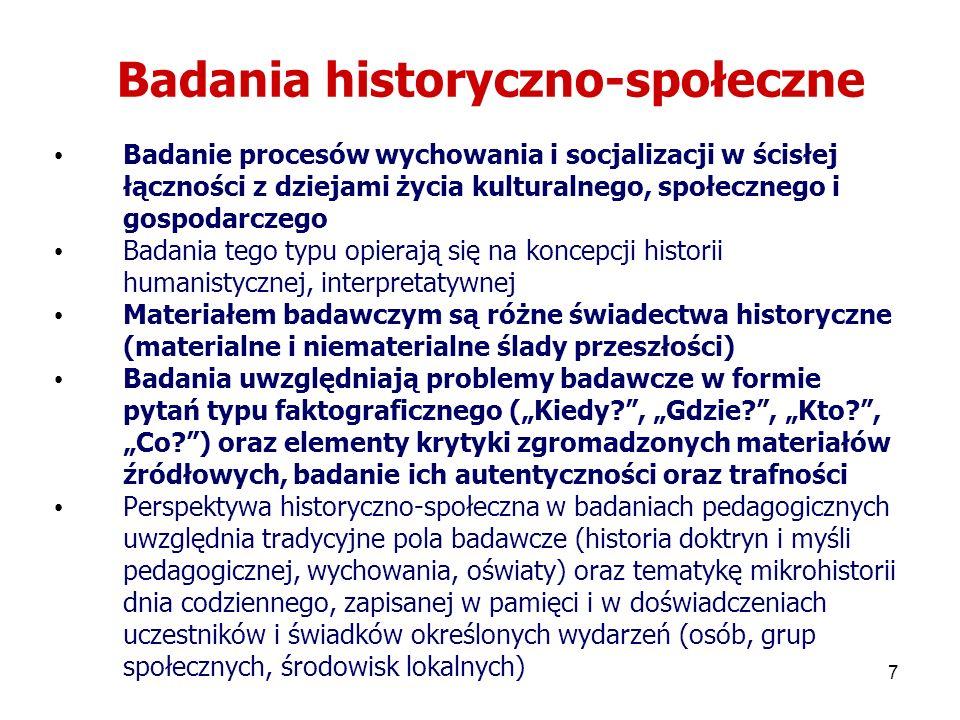 7 Badania historyczno-społeczne Badanie procesów wychowania i socjalizacji w ścisłej łączności z dziejami życia kulturalnego, społecznego i gospodarcz