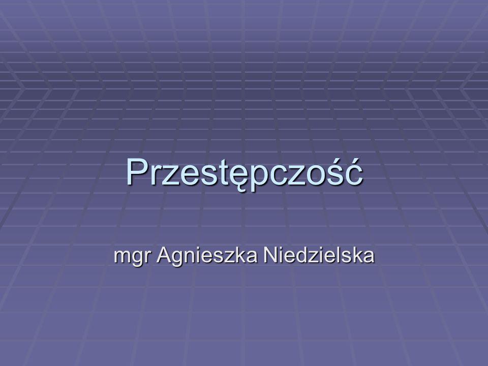 Przestępczość mgr Agnieszka Niedzielska
