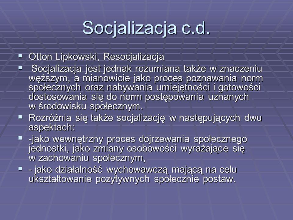 Socjalizacja c.d. Otton Lipkowski, Resocjalizacja Otton Lipkowski, Resocjalizacja Socjalizacja jest jednak rozumiana także w znaczeniu węższym, a mian