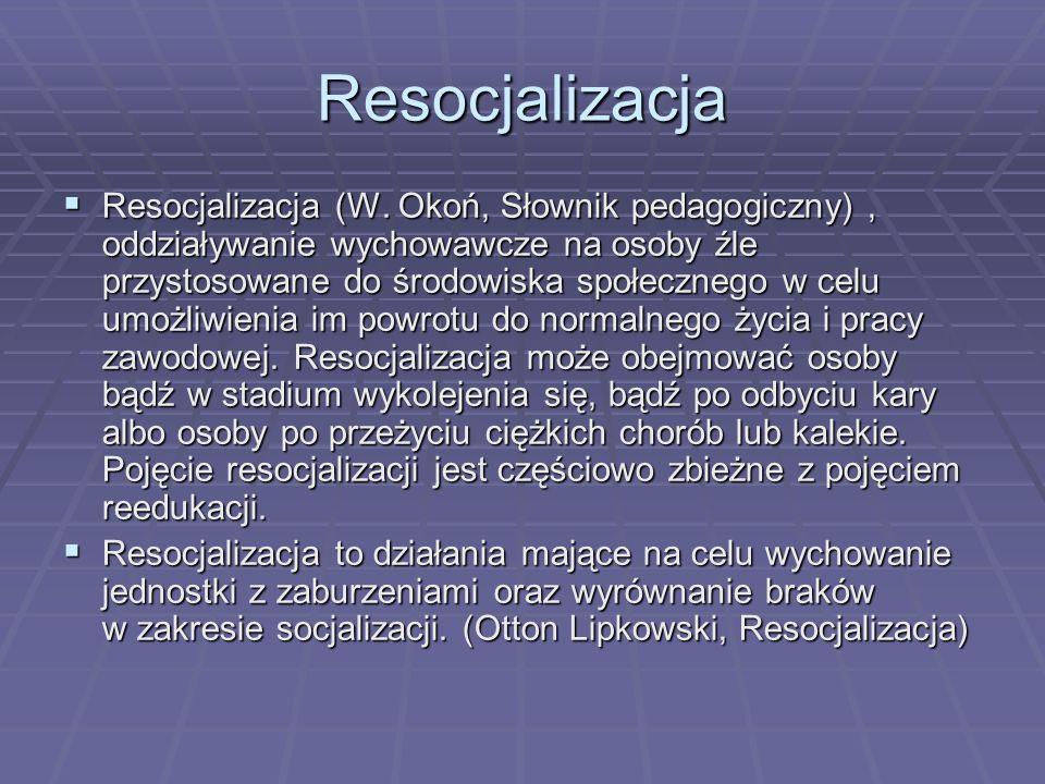 Resocjalizacja Resocjalizacja (W. Okoń, Słownik pedagogiczny), oddziaływanie wychowawcze na osoby źle przystosowane do środowiska społecznego w celu u
