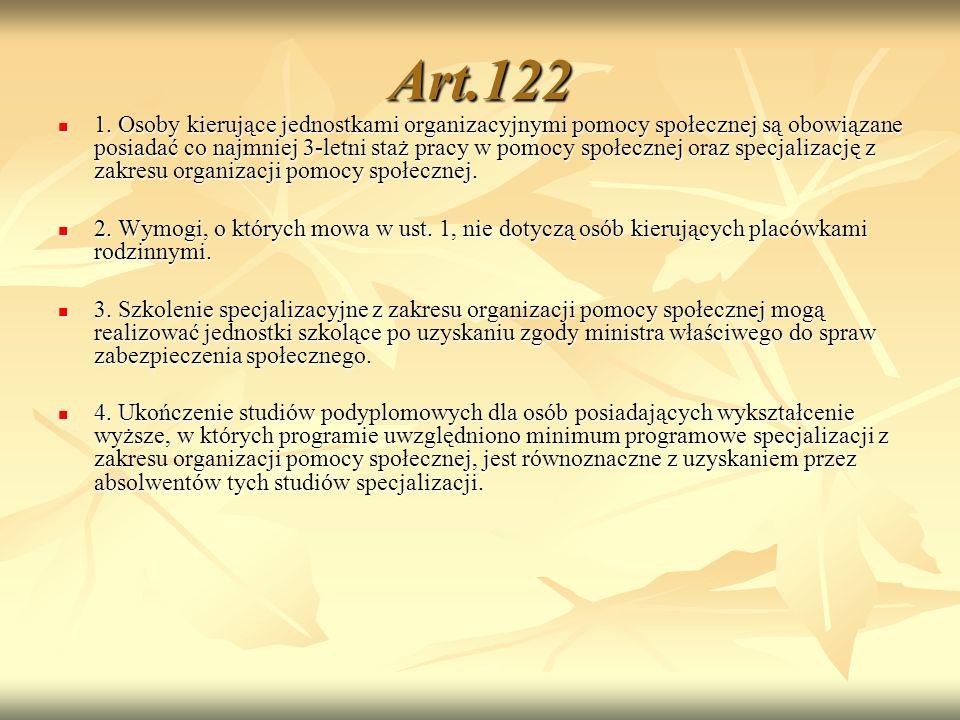 Art.122 1. Osoby kierujące jednostkami organizacyjnymi pomocy społecznej są obowiązane posiadać co najmniej 3-letni staż pracy w pomocy społecznej ora
