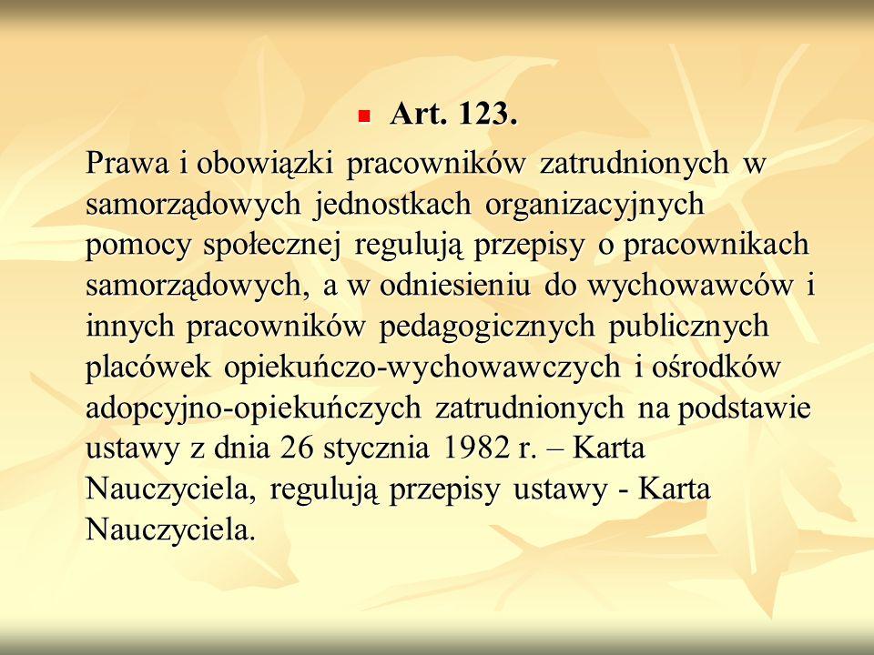 Art. 123. Art. 123. Prawa i obowiązki pracowników zatrudnionych w samorządowych jednostkach organizacyjnych pomocy społecznej regulują przepisy o prac
