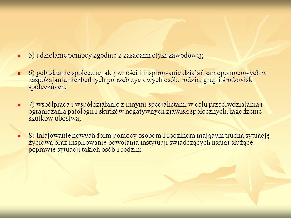5) udzielanie pomocy zgodnie z zasadami etyki zawodowej; 5) udzielanie pomocy zgodnie z zasadami etyki zawodowej; 6) pobudzanie społecznej aktywności