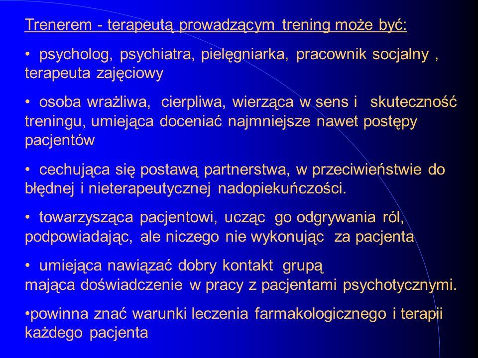 Trenerem - terapeutą prowadzącym trening może być: psycholog, psychiatra, pielęgniarka, pracownik socjalny, terapeuta zajęciowy osoba wrażliwa, cierpl