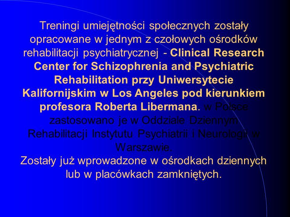Treningi umiejętności społecznych zostały opracowane w jednym z czołowych ośrodków rehabilitacji psychiatrycznej - Clinical Research Center for Schizo