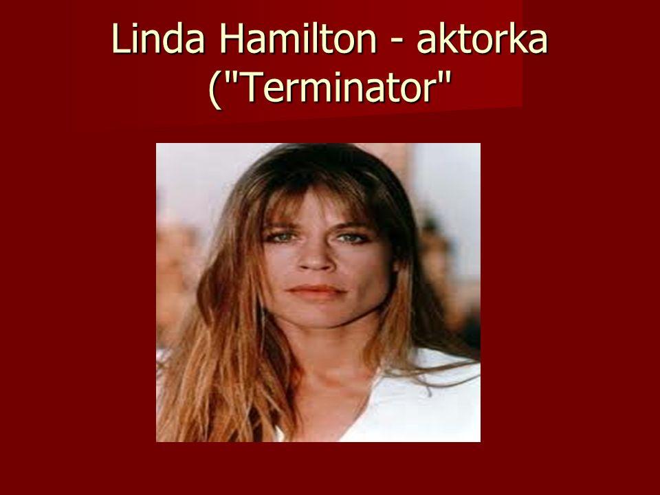 Linda Hamilton - aktorka (