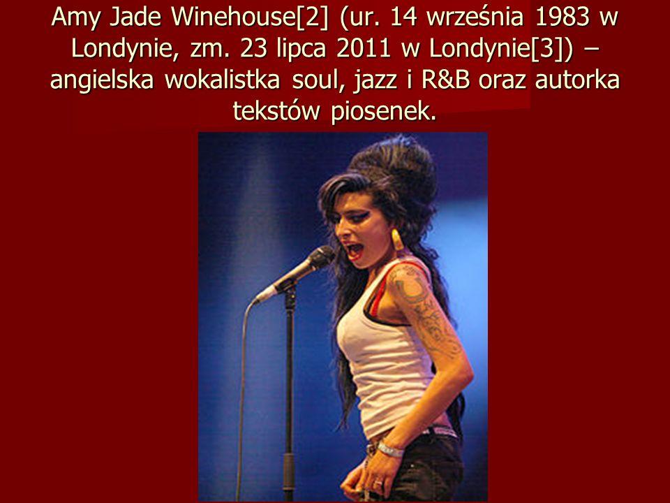 Amy Jade Winehouse[2] (ur. 14 września 1983 w Londynie, zm. 23 lipca 2011 w Londynie[3]) – angielska wokalistka soul, jazz i R&B oraz autorka tekstów