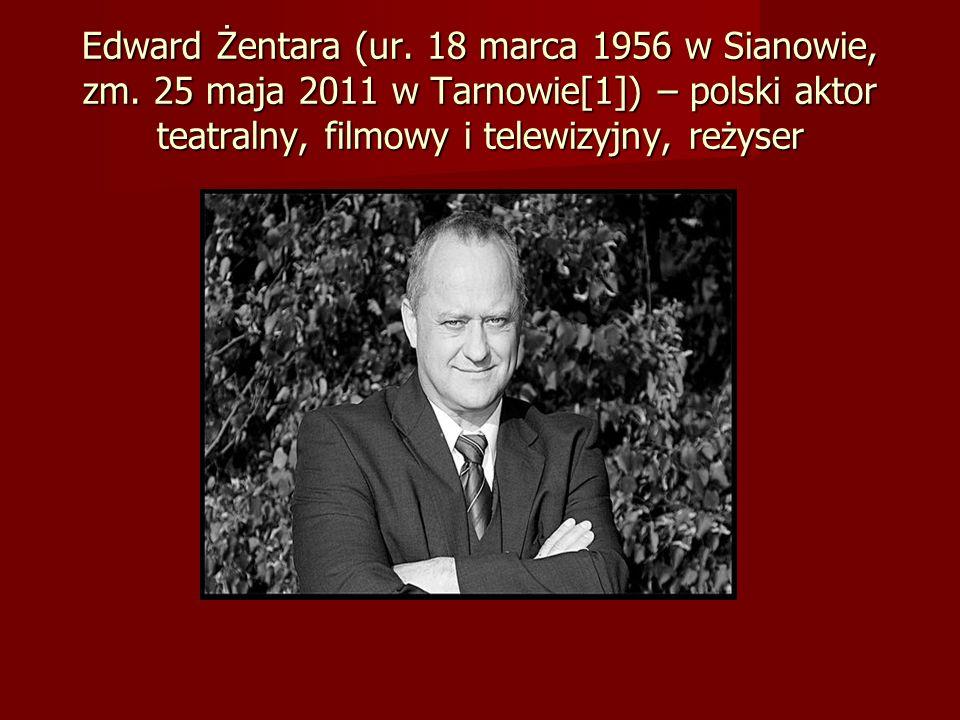 Edward Żentara (ur. 18 marca 1956 w Sianowie, zm. 25 maja 2011 w Tarnowie[1]) – polski aktor teatralny, filmowy i telewizyjny, reżyser