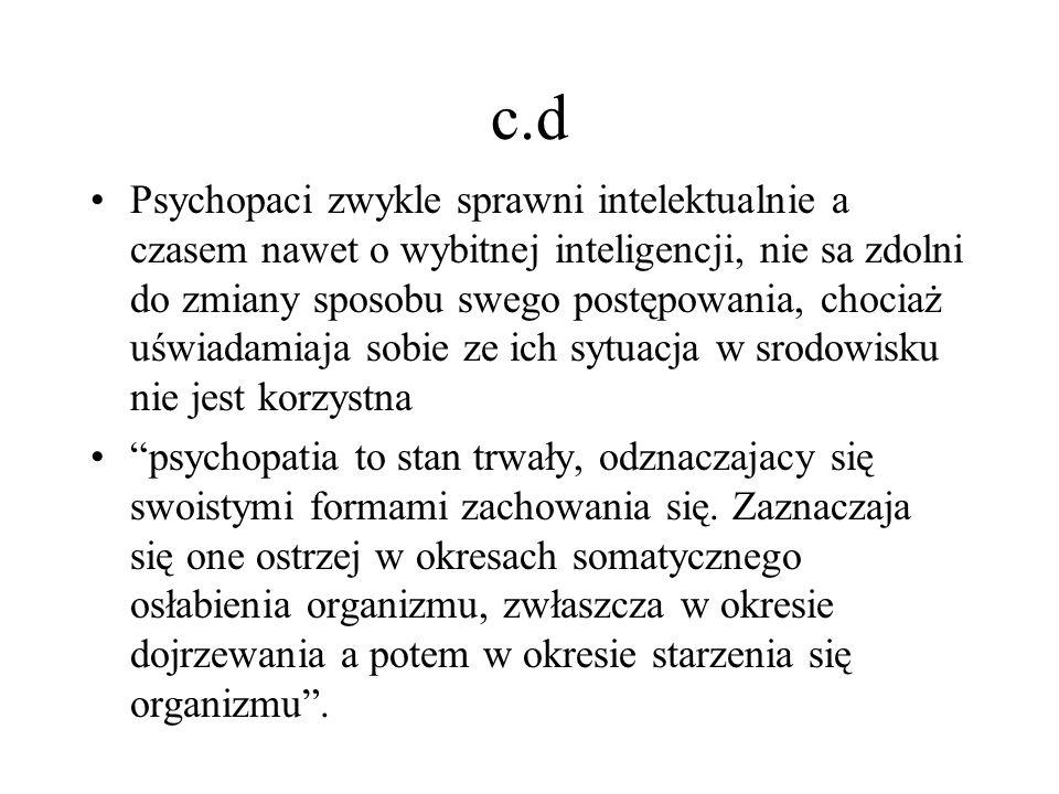 c.d Psychopaci zwykle sprawni intelektualnie a czasem nawet o wybitnej inteligencji, nie sa zdolni do zmiany sposobu swego postępowania, chociaż uświa