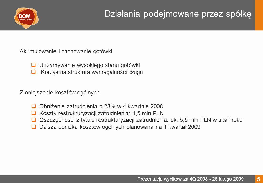Prezentacja wyników za 4Q 2008 - 26 lutego 2009 Działania podejmowane przez spółkę Zmniejszenie wydatków na ziemię i budowę W 2 półroczu obniżyliśmy wydatki na ziemię do kwoty 40 mln PLN, przy wydatkach 169 mln PLN w 1 półroczu Od lipca 2008 nie rozpoczęliśmy budowy żadnego nowego projektu mieszkaniowego.