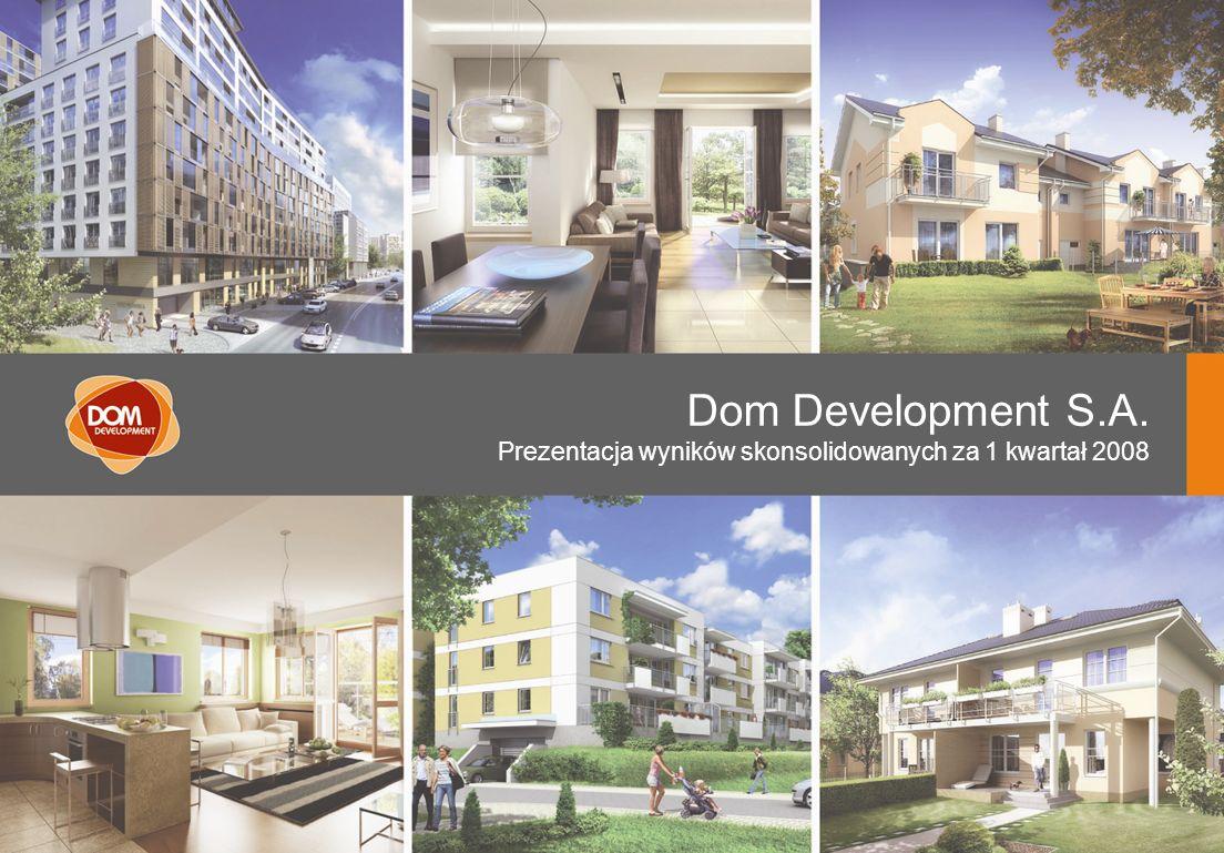 Dom Development S.A. Prezentacja wyników skonsolidowanych za 1 kwartał 2008