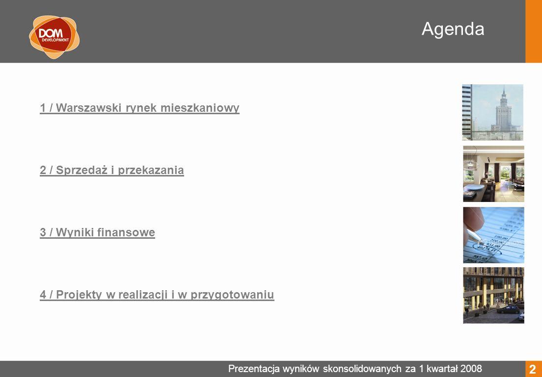 1 / Warszawski rynek mieszkaniowy 2 / Sprzedaż i przekazania 3 / Wyniki finansowe 4 / Projekty w realizacji i w przygotowaniu Agenda 2