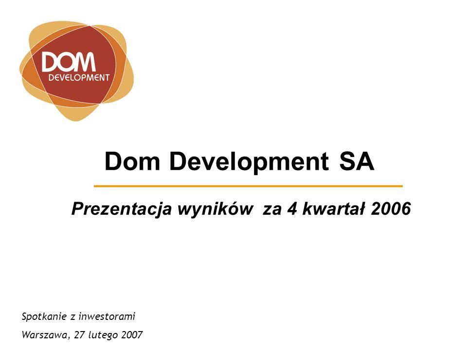 Dom Development SA Spotkanie z inwestorami Warszawa, 27 lutego 2007 Prezentacja wyników za 4 kwartał 2006