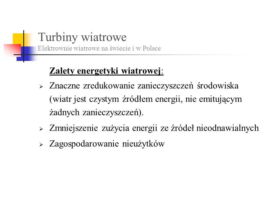 Turbiny wiatrowe Elektrownie wiatrowe na świecie i w Polsce Zalety energetyki wiatrowej: Znaczne zredukowanie zanieczyszczeń środowiska (wiatr jest czystym źródłem energii, nie emitującym żadnych zanieczyszczeń).