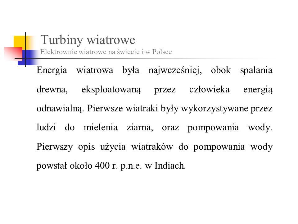 Turbiny wiatrowe Elektrownie wiatrowe na świecie i w Polsce Energia wiatrowa była najwcześniej, obok spalania drewna, eksploatowaną przez człowieka energią odnawialną.