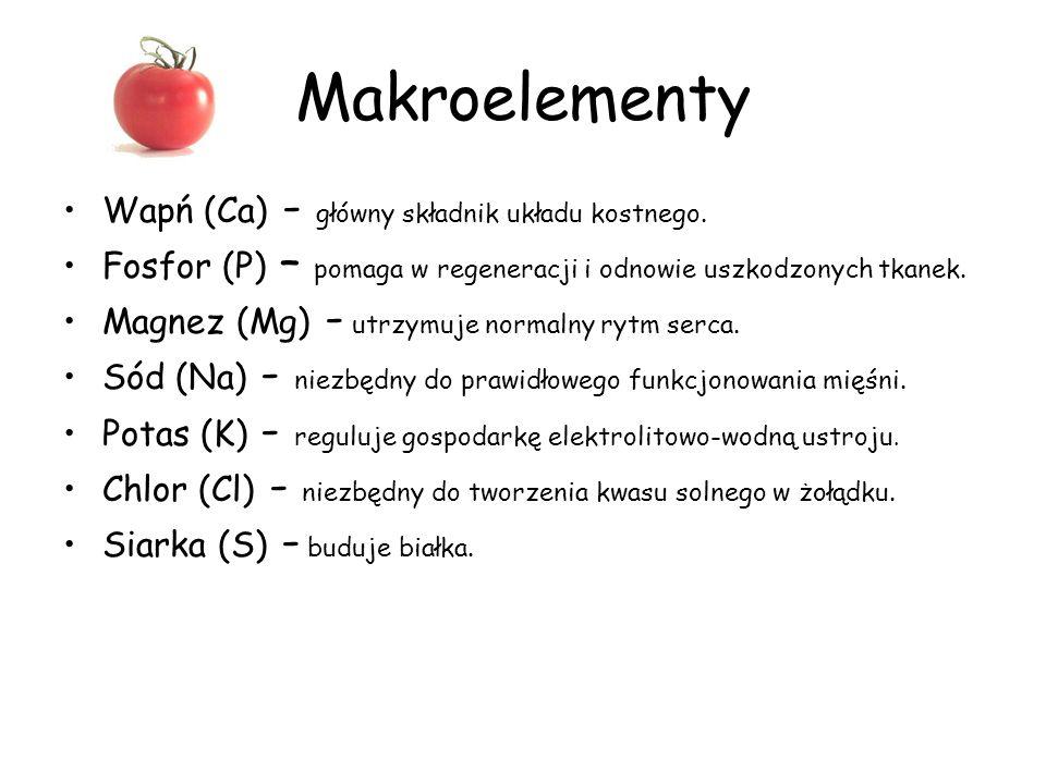 Makroelementy Wapń (Ca) - główny składnik układu kostnego. Fosfor (P) – pomaga w regeneracji i odnowie uszkodzonych tkanek. Magnez (Mg) - utrzymuje no