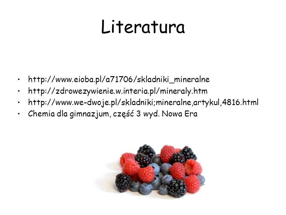 Literatura http://www.eioba.pl/a71706/skladniki_mineralne http://zdrowezywienie.w.interia.pl/mineraly.htm http://www.we-dwoje.pl/skladniki;mineralne,a