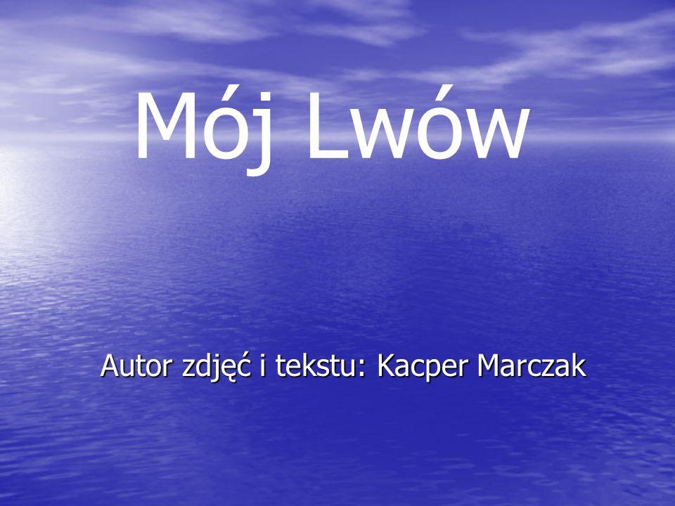 Mój Lwów Autor zdjęć i tekstu: Kacper Marczak