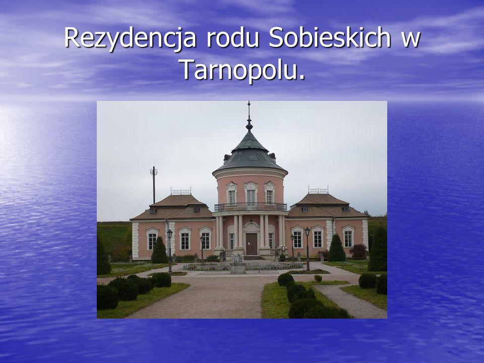 Rezydencja rodu Sobieskich w Tarnopolu.