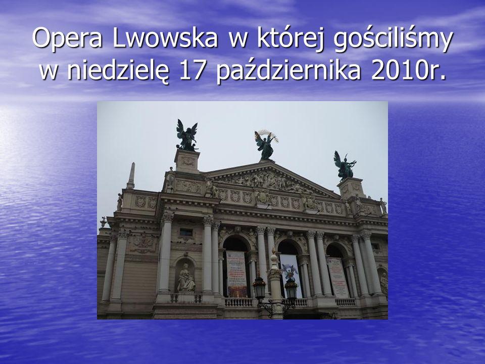 Opera Lwowska w której gościliśmy w niedzielę 17 października 2010r.