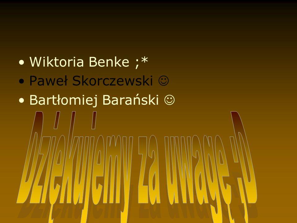 Wiktoria Benke ;* Paweł Skorczewski Bartłomiej Barański