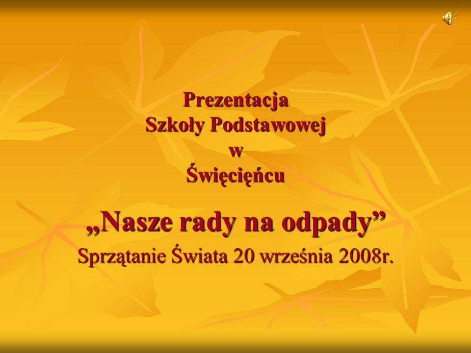 Prezentacja Szkoły Podstawowej w Święcięńcu Nasze rady na odpady Sprzątanie Świata 20 września 2008r.